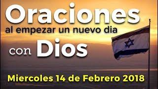 Oraciones al empezar un nuevo día con Dios   Miércoles 14 de Febrero