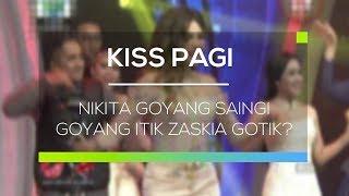 Nikita Goyang Saingi Goyang Itik Zaskia Gotik? - Kiss Pagi