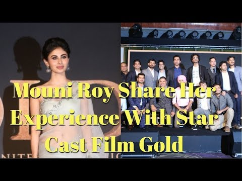 Mouni Roy Share Her Experience With Star Cast Film Gold