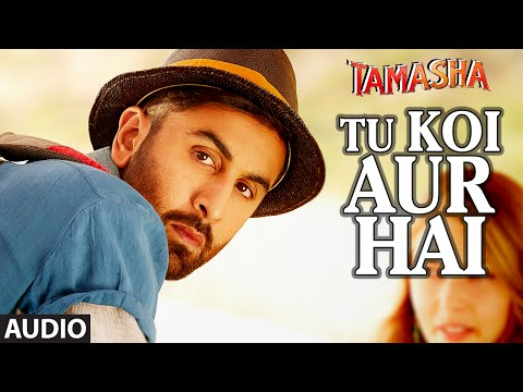 Tu Koi Aur Hai FULL AUDIO Song | Tamasha | Ranbir Kapoor, Deepika Padukone | T-Series