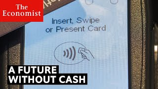 What does a cashless future mean? | The Economist