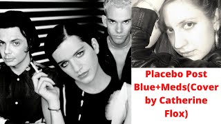 Placebo Post Blue+Meds(Cover by Catherine Flox)