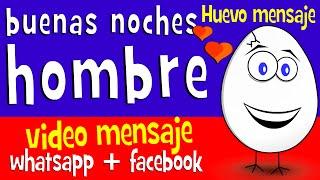 Buenas Noches Hombre - Videos Para Compartir En Whatsapp Facebook - Video Mensaje - Huevo Mensaje