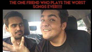 Video That one friend who plays THE WORST SONGS EVER! MP3, 3GP, MP4, WEBM, AVI, FLV April 2018