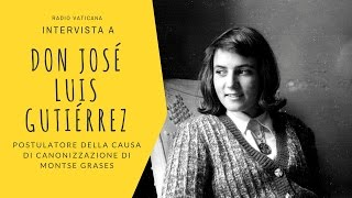 Montse Grases: intervista a don José Luis Gutiérrez, postulatore della causa