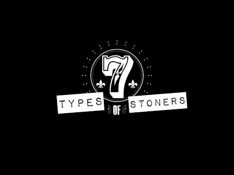 Seven Types of Stoners