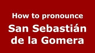 San Sebastian de la Gomer Spain  City new picture : How to pronounce San Sebastián de la Gomera (Spanish/Spain) - PronounceNames.com