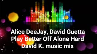 Video Alice DeeJay, David Guetta - Play Better Off Alone Hard (David K