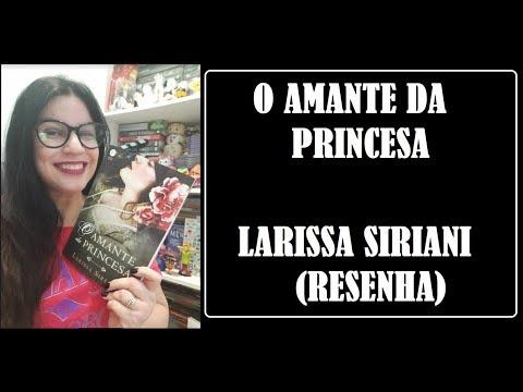 O  AMANTE DA PRINCESA I RESENHA I LARISSA SIRIANI