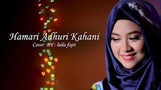 Hamari adhuri kahani - arijit singh (Cover) by laila fajri