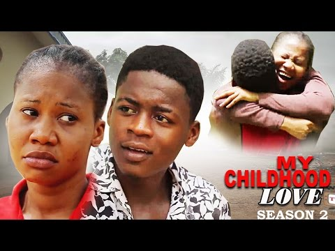 My Childhood Love Season 2   -  2016 Latest Nigerian Nollywood Movie
