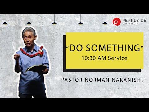 """""""Do Something"""" - Pastor Norman Nakanishi, 10:30 AM Service"""