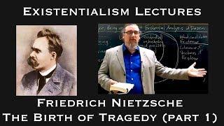 Existentialism: Friedrich Nietzsche, The Birth Of Tragedy (part 1)