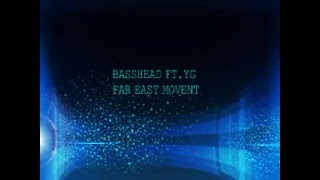 BASSHEAD FT.YG FAR EAST MOVEMENT