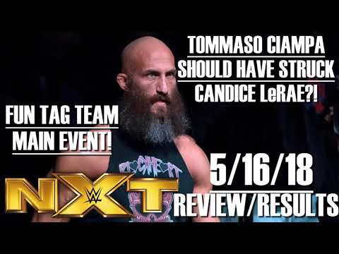 WWE NXT REVIEW/RESULTS 5/16/18 || TOMMASO CIAMPA vs CANDICE LeRAE?!?!!! ||