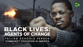 Black Lives: Agents of Change. Failing schools versus community education in America