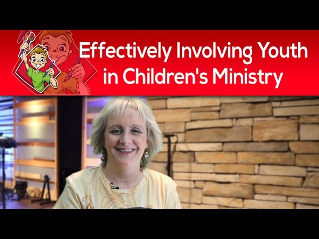 Effectively Involving Youth in Children's Ministry