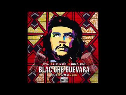 Blac Che Guevara - Bistah ft Aewon Wolf & Awgust Rush. Prod. By Gemini Major 2016
