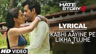Kabhi Aayine Pe with LYRICS - Full Audio Song  Hate Story 2 - Jay Bhanushali  Surveen Chawla
