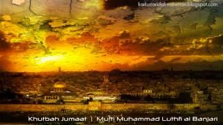 Khutbah Jumaat - Mufti Muhammad Luthfi