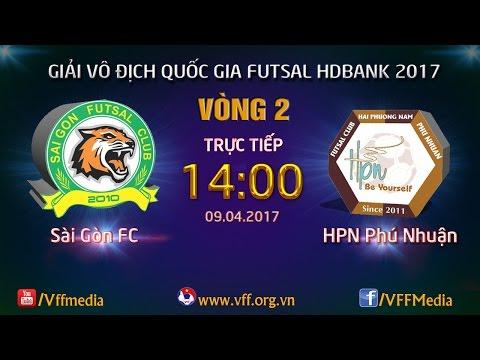 TRỰC TIẾP | SÀI GÒN FC VS HPN PHÚ NHUẬN | VÒNG 2 - VCK GIẢI VĐQG FUTSAL HD BANK 2017