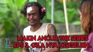 Video Film Komedi - Makin Ancur The Series - Eps 3 Gilanya Ngeselin MP3, 3GP, MP4, WEBM, AVI, FLV April 2019