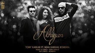 Video Akhiyan - Tony Kakkar ft. Neha Kakkar & Bohemia | Full Video MP3, 3GP, MP4, WEBM, AVI, FLV Juli 2018