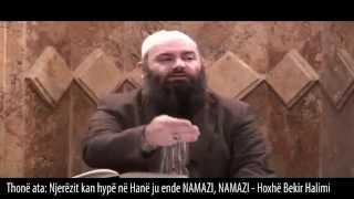 Thonë ata: Njerëzit kan hypë në Hanë ju ende NAMAZI, NAMAZI - Hoxhë Bekir Halimi