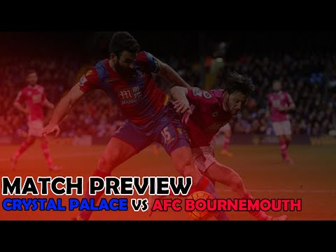 Crystal Palace vs AFC Bournemouth - MUST WIN - Match Preview (Season 16/17)