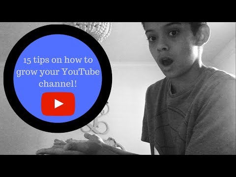 15 tips on how to grow your YouTube channel! (Subs, Likes, and views)