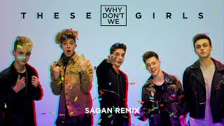 Why Don't We - These Girls (Sagan Remix)