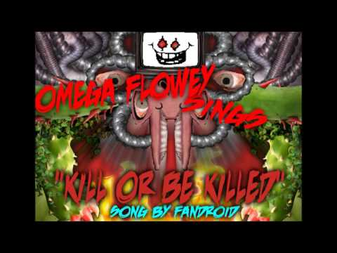 "OMEGA FLOWEY SINGS ""KILL OR BE KILLED"" 