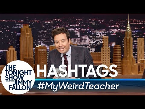 Tonight Show Hashtags  MyWeirdTeacher