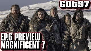 Game of Thrones season 7 ep 6 preview of the Magnificent 7. Beyond the Wall will see Jon Snow and his crew go north of the wall...