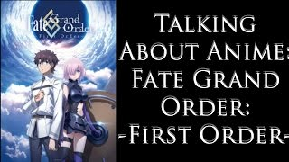 Talking About Anime: Fate/Grand Order -First Order-