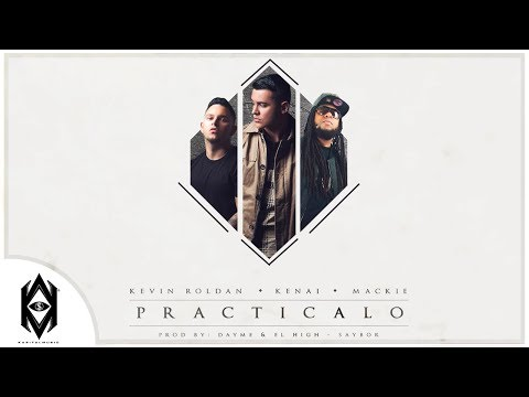 Kevin Roldan - Practícalo ft. Kenai & Mackie