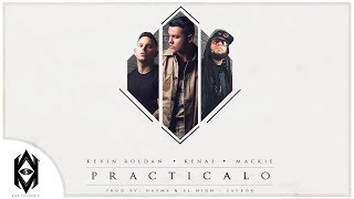 Kevin Roldan, Kenai, Mackie Ft. Dayme y El High - Practícalo Spotify: http://spoti.fi/1MAB46V Compralo En Itunes:...