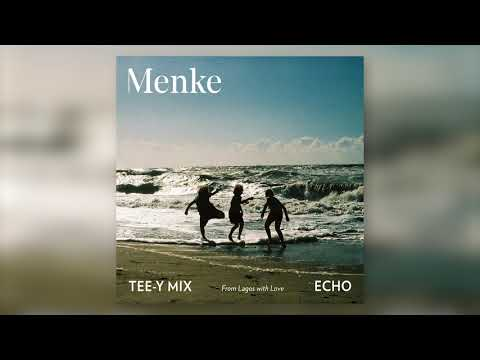 Menke - Echo  (From Lagos with Love) - Tee Y Mix Remix (Official Audio)