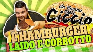 In Cucina con Ciccio: l'hamburger Laido e Corrotto!
