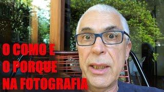 O COMO E O PORQUE NA FOTOGRAFIA