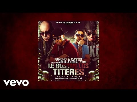 Letra Le Gustan Los Titeres (Remix) Pancho Y Castel Ft Alexio & Yomo