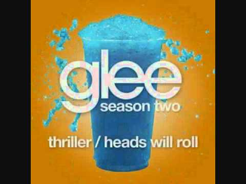 Thriller / Heads Will Roll (2011) (Song) by Glee Cast