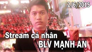 Stream cá nhân BLV Mạnh An ngày 2/6/2015, liên minh huyền thoại, lmht, lol