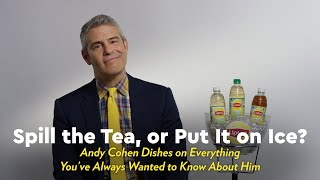 Andy Cohen Plays Spill the Tea, or Put It on Ice? by POPSUGAR Girls' Guide