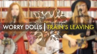 Worry Dolls - Train's Leaving (Acoustic)