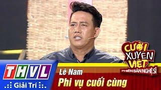 THVL | Cười xuyên Việt - PBNS 2016 | Chung kết xếp hạng: Phi vụ cuối cùng - Lê Nam, cuoi xuyen viet, cười xuyên việt 2016, gameshow cười xuyên việt