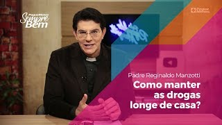 Padre Reginaldo Manzotti - Como Manter as Drogas Longe de Casa?