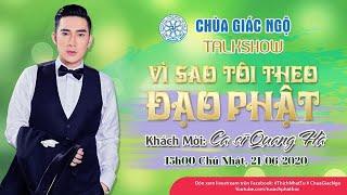 Talk show Vì sao tôi theo Đạo Phật kỳ 51 - Ca sỹ Quang Hà