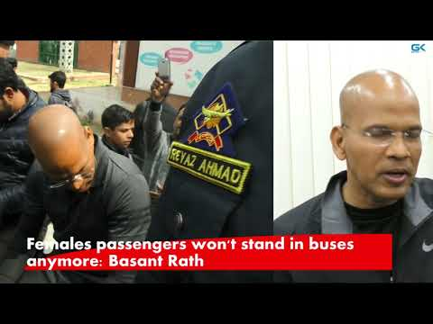 Females passengers won't stand in buses anymore: Basant Rath
