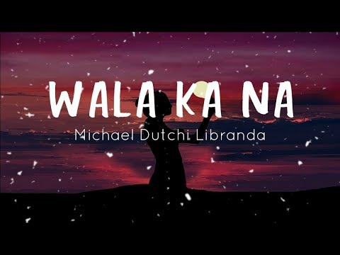 Wala Ka Na - Michael Dutchi Libranda - Lyrics